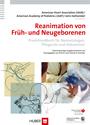 Reanimation von Früh- und Neugeborenen - Praxishandbuch für Neonatologen, Pflegende und Hebammen