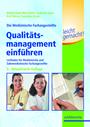 Die Medizinische Fachangestellte: Qualitätsmanagement einführen leicht gemacht! - Leitfaden für Medizinische und Zahnmedizinische Fachangestellte
